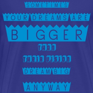 DREAM BIG - 1 T-Shirts - Men's Premium T-Shirt