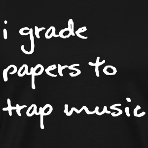 I Grade Papers to Trap Music - White Font - Men's  - Men's Premium T-Shirt