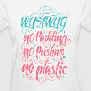 WYSIWYG - No Padding, No Pushup, No Plasic - Women's T-Shirt