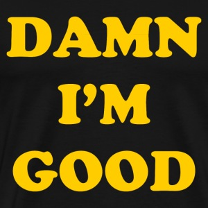 Damn I'm Good - Men's Premium T-Shirt