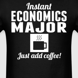 Instant Economics Major Just Add Coffee Shirt - Men's T-Shirt