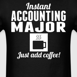 Instant Accounting Major Just Add Coffee Shirt - Men's T-Shirt