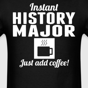 Instant History Major Just Add Coffee Shirt - Men's T-Shirt