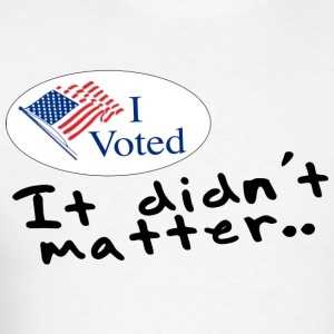I Voted! It didn't Matter - Men's T-Shirt