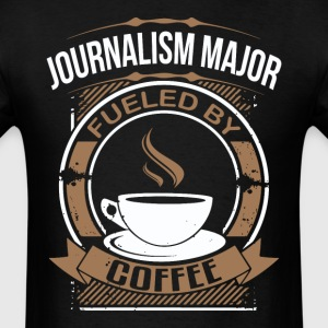 Journalism Major Fueled By Coffee Funny Shirt - Men's T-Shirt