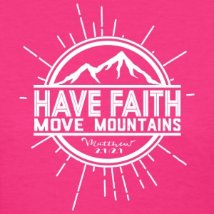 Have Faith Move Mountains - Women's T-Shirt