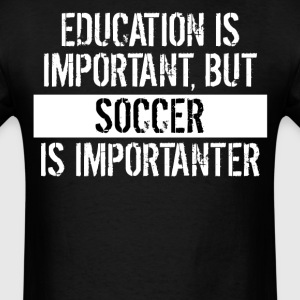 Soccer Is Importanter Funny Shirt - Men's T-Shirt