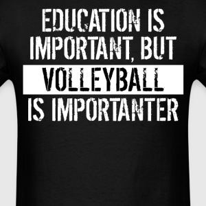 Volleyball Is Importanter Funny Shirt - Men's T-Shirt