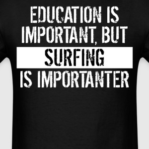 Surfing Is Importanter Funny Shirt - Men's T-Shirt