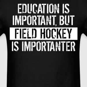 Field Hockey Is Importanter Funny Shirt - Men's T-Shirt