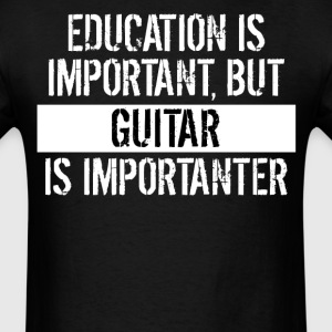 Guitar Is Importanter Funny Shirt - Men's T-Shirt
