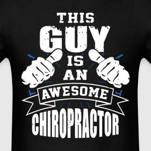 This Guy Is An Awesome Chiropractor Funny - Men's T-Shirt