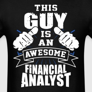 This Guy Is An Awesome Financial Analyst Funny - Men's T-Shirt