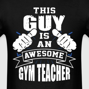 This Guy Is An Awesome Gym Teacher Funny - Men's T-Shirt