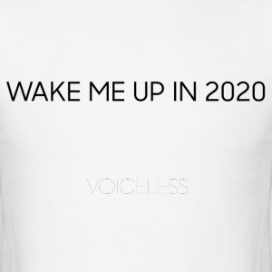 Voiceless Wake Me Up in 2020 - Men's T-Shirt