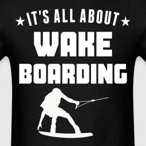 It's All About Wakeboarding Funny - Men's T-Shirt