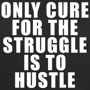 ONLY CURE FOR THE STRUGGLE IS TO HUSTLE t-shirt - Women's 50/50 T-Shirt