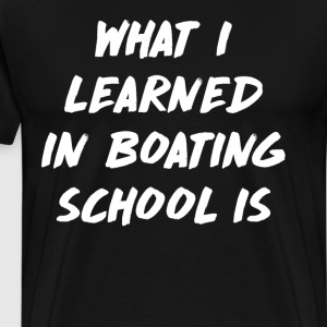 What I Learned in Boating School Is Writing TShirt T-Shirts - Men's Premium T-Shirt
