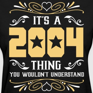 It's 2004 Thing You Wouldnot Understand - Women's T-Shirt