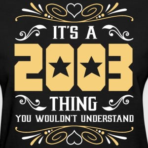 It's 2003 Thing You Wouldnot Understand - Women's T-Shirt