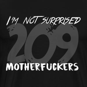 I'm not surprised. 209. - Men's Premium T-Shirt