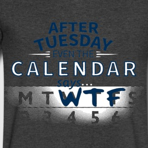 After Tuesday Even The Calendar Says WTF - Men's V-Neck T-Shirt by Canvas