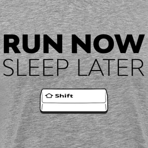 Run now, sleep later - SHIFT running series vol. 2 - Men's Premium T-Shirt