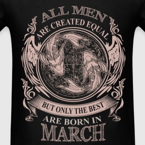 Men the best are born in March - Men's T-Shirt