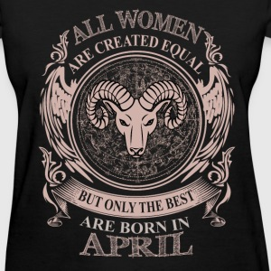 Women the best are born in April - Women's T-Shirt