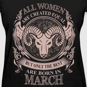 Women the best are born in March Aries - Women's T-Shirt