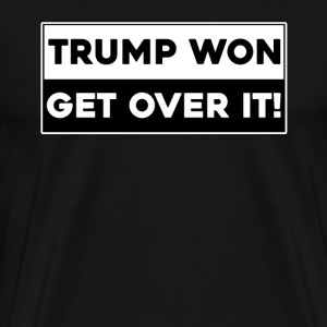 Trump Won Get Over it T-Shirt - Men's Premium T-Shirt
