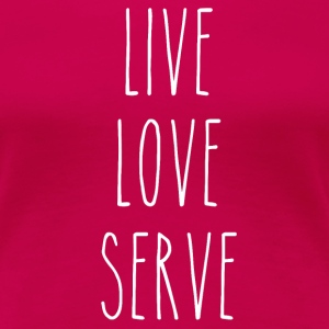 Live, Love, Serve Womens - Women's Premium T-Shirt
