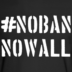 Anti-Trump No Ban No Wall #nobannowall - Men's Long Sleeve T-Shirt