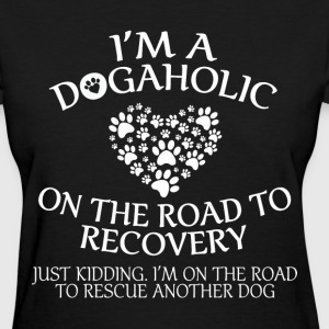 Im a Dogaholic on the road to recovery - Women's T-Shirt