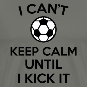 i can't keep calm kick soccer ball funny jokes  - Men's Premium T-Shirt