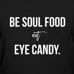 BE Soul Food - Women's T-Shirt