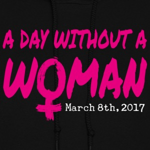 A Day Without A Woman March 8th - Women's Hoodie