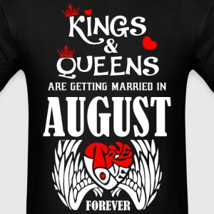 Kings & Queens Are Getting Married in August True  - Men's T-Shirt