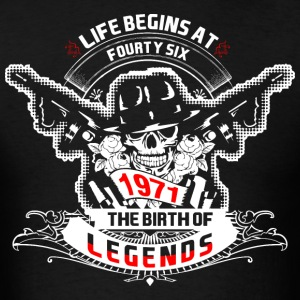 Life Begins at Fourty Six 1971 The Birth of Legend - Men's T-Shirt