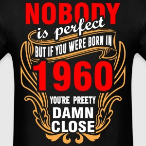 Nobody is Perfect But If You Were Born in 1960 You - Men's T-Shirt
