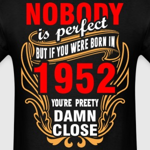 Nobody is Perfect But If You Were Born in 1952 You - Men's T-Shirt