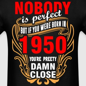Nobody is Perfect But If You Were Born in 1950 You - Men's T-Shirt