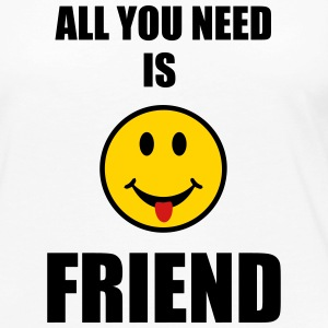 All you need is friend Long Sleeve Shirts - Women's Premium Long Sleeve T-Shirt