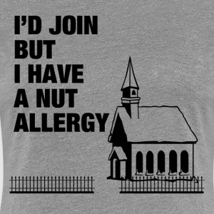 I HAVE A NUT ALLERGY T-Shirts - Women's Premium T-Shirt