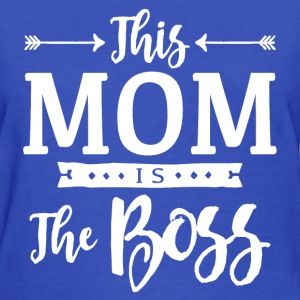 This Mom Is The Boss - Women's T-Shirt