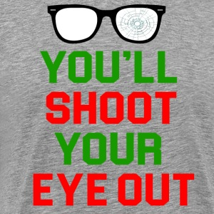 You'll Shoot Your Eye Out T-Shirts - Men's Premium T-Shirt