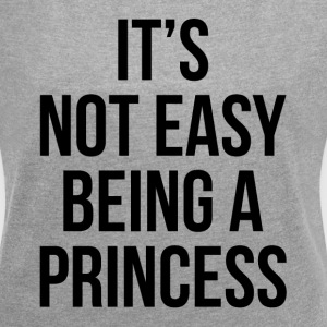 IT'S NOT EASY BEING A PRINCESS T-Shirts - Women's Roll Cuff T-Shirt