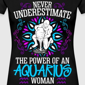 Never Underestimate The Power Of An Aquarius Woman T-Shirts - Women's Premium T-Shirt