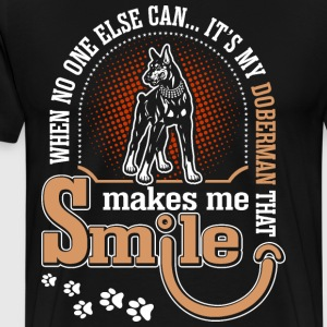 When No One Else Can Its My Doberman That Makes Me T-Shirts - Men's Premium T-Shirt