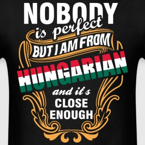 Nobody is Perfect But I am From Hungarian and Its  - Men's T-Shirt